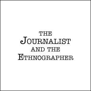 The Journalist and the Ethnographer text